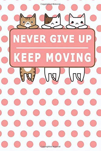 Never Give Up Keep Moving : My Daily Food Journal - 60 Days...