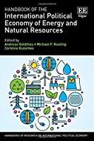 Handbook of the International Political Economy of Energy and Natural Resources (Handbooks of Research on International Political Economy)
