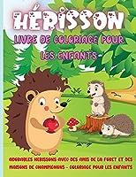 Hérisson Livre de coloriage pour les enfants: Adorables hérissons avec des amis de la forêt et des maisons de champignons - coloriage pour les enfants