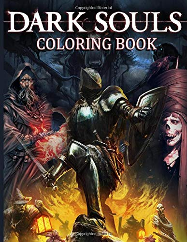 Dark Souls Coloring Book: Dark Souls Anxiety Coloring Books For Adults, Teenagers - Relaxation