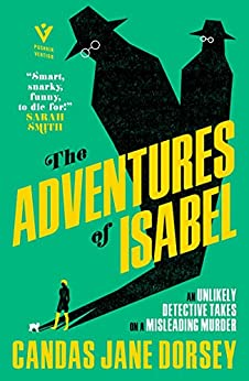 The Adventures of Isabel: An Epitome Apartments Mystery: 'Think Patricia Highsmith on helium' Mark Sanderson by [Candas Jane Dorsey]