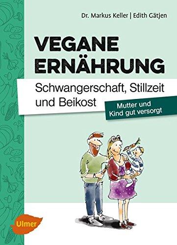 Vegane Ernährung. Schwangerschaft, Stillzeit und Beikost: Mutter und Kind gut versorgt