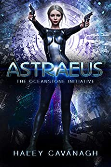 Astraeus (The Oceanstone Initiative Book 1) by [Haley Cavanagh]