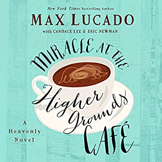 Miracle at the Higher Grounds Café                   By:                                                                                                                                 Max Lucado,                                                                                        Candace Lee,                                                                                        Eric Newman                               Narrated by:                                                                                                                                 Ben Holland                      Length: 5 hrs and 39 mins     347 ratings     Overall 4.3