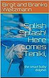Splish Splash! Here comes Teniki,: the smart baby dolphin (English Edition)