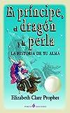 El principe, el dragón y la perla: La historia de tu alma
