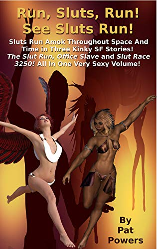 Run, Sluts, Run! See Sluts Run!: Sluts Run Amok Throughout Time and Space in Three Kinky SF Stories!
