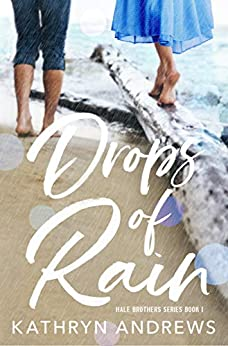 Drops of Rain (Hale Brothers Series Book 1) by [Kathryn Andrews]