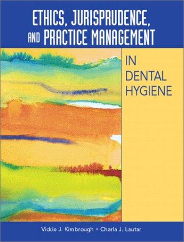 Ethics, Jurisprudence, and Practice Management in Dental Hygiene