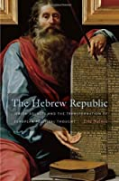 The Hebrew Republic: Jewish Sources and the Transformation of European Political Thought by Eric Nelson(2011-10-15)