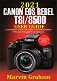 2021 Canon EOS Rebel T8i/850D User Guide : A Comprehensive Guide to Push the Canon EOS Rebel T8i/850D For Professional Photographers and Filmmakers (English Edition)