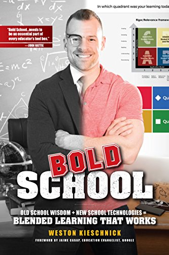 Bold School: Old School Wisdom + New School Technologies = Blended Learning That Works