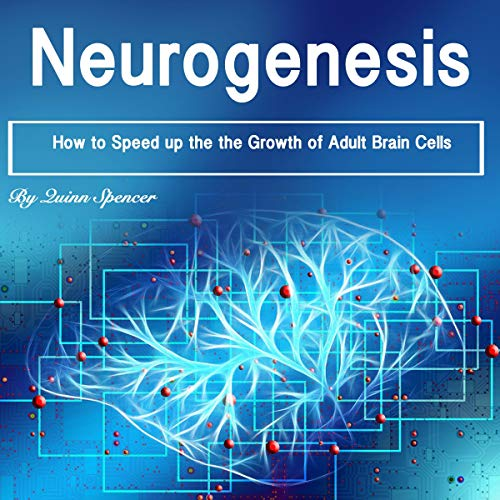 Neurogenesis: How to Speed Up the Growth of Adult Brain Cells audiobook cover art