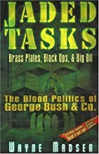 Jaded Tasks: Brass Plates, Black Ops & Big Oil―The Blood Politics of George Bush & Co.