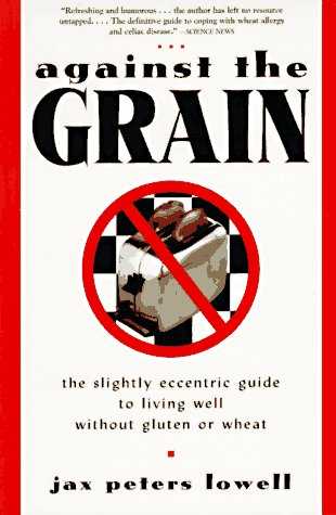 Against The Grain: The Slightly Eccentric Guide To Living Well Without Gluten Or Wheat