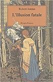 La roue du temps, tome 12 : Illusion fatale