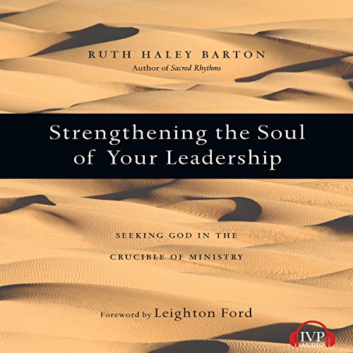 Strengthening the Soul of Your Leadership     Seeking God in the Crucible of Ministry              By:                                                                                                                                 Ruth Haley Barton                               Narrated by:                                                                                                                                 Teres Byrne                      Length: 6 hrs and 48 mins     4 ratings     Overall 4.3