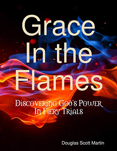 Grace In the Flames: Discovering God's Power In Fiery Trials (English Edition)