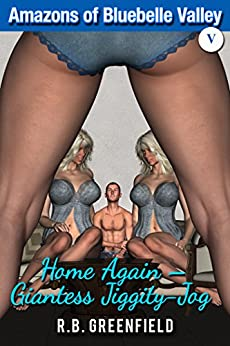 [R.B. Greenfield]のAmazons of Bluebelle Valley V. Home again -- Giantess Jiggity Jog (English Edition)
