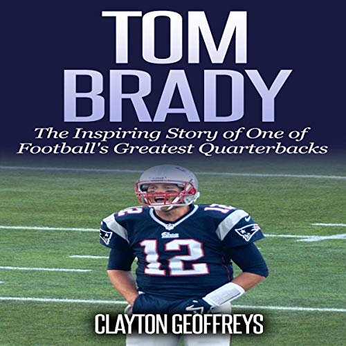 Tom Brady: The Inspiring Story of One of Football's Greatest Quarterbacks  By  cover art