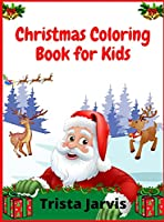 Christmas Coloring Book for Kids: 100 Christmas Pages to Color Including Santa, Christmas Trees, Reindeer, Snowman