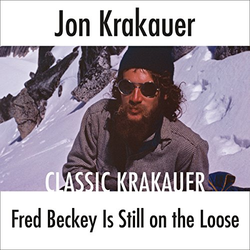 Fred Beckey Is Still on the Loose                   Written by:                                                                                                                                 Jon Krakauer                               Narrated by:                                                                                                                                 Scott Brick                      Length: 39 mins     1 rating     Overall 5.0