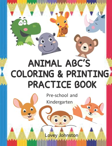 Animals ABC's Coloring and Printing Practice Book: Pre-School and Kindergarten