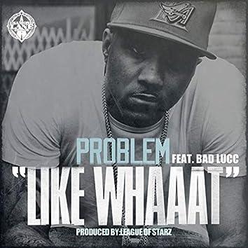 Like Whaaat (feat. Bad Lucc)