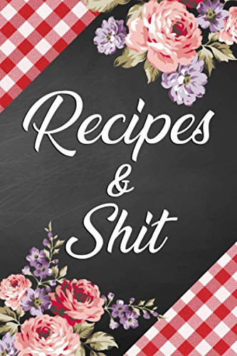 Recipes & Shit: Adorable Floral Blank Recipe Journal Cookbook for Recipes & Notes - Vintage Boho Floral Recipe Book for Cooking & Baking Lovers