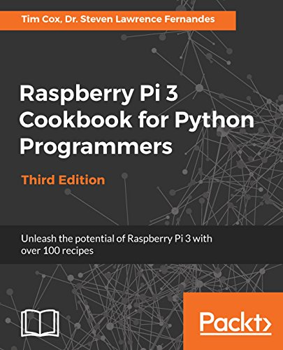 Raspberry Pi 3 Cookbook for Python Programmers: Unleash the potential of Raspberry Pi 3 with over 100 recipes, 3rd Edition (English Edition)