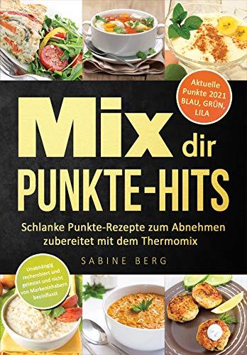 Mix dir Punkte-Hits: Schlanke Punkte-Rezepte zum Abnehmen zubereitet mit dem Thermomix, Aktuelle Punkte für GRÜN, BLAU, LILA, Abnehmen nach Punkten