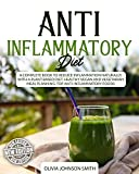 ANTI INFLAMMATORY DIET: A Complete Book To Reduce Inflammation Naturally, With a Plant Based Diet. Healthy Vegan And Vegetarian Meal Planning. Top Anti-Inflammatory Foods