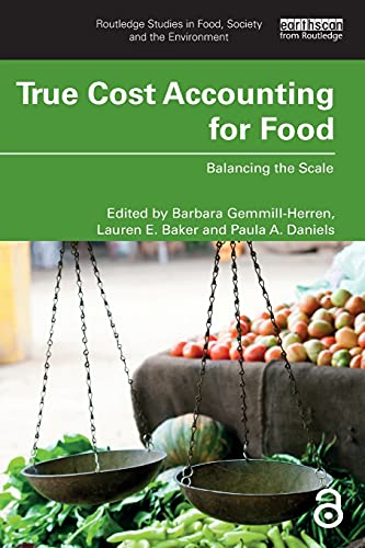Compare Textbook Prices for True Cost Accounting for Food Routledge Studies in Food, Society and the Environment 1 Edition ISBN 9780367506858 by Gemmill-Herren, Barbara,Baker, Lauren E.,Daniels, Paula A.