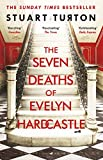The Seven Deaths of Evelyn Hardcastle: The Sunday Times Bestseller and Winner of the Costa First Novel Award - Stuart Turton
