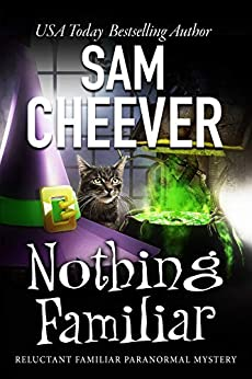 Nothing Familiar (Reluctant Familiar Mysteries Book 4) by [Sam Cheever]