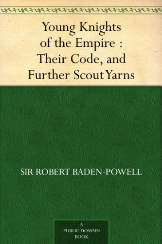 Young Knights of the Empire : Their Code, and Further Scout Yarns