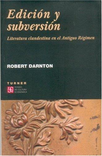Edicion y Subversion: Literatura Clandestina en el Antiguo Regimen