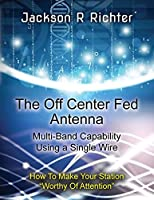 The Off Center Fed Antenna