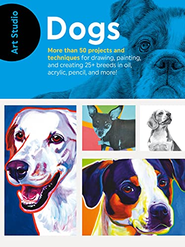 Art Studio: Dogs: More than 50 projects and techniques for drawing, painting, and creating 25+ breeds in oil, acrylic, pencil, and more!