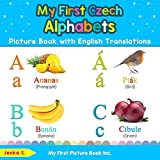 My First Czech Alphabets Picture Book with English Translations: Bilingual Early Learning & Easy Teaching Czech Books for Kids (Teach & Learn Basic Czech words for Children)