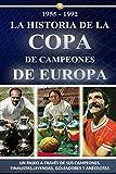 1955-1992 LA HISTORIA DE LA COPA DE CAMPEONES DE EUROPA: UN PASEO A TRAVÉS DE SUS CAMPEONES, FINALISTAS, LEYENDAS, GOLEADORES Y ANÉCDOTAS: El Real ... de Phil Neal, Johan Cruyff, Beckenbauer