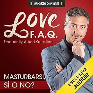Masturbarsi, sì o no?     Love F.A.Q. con Marco Rossi              Di:                                                                                                                                 Marco Rossi                               Letto da:                                                                                                                                 Marco Rossi                      Durata:  15 min     19 recensioni     Totali 4,8