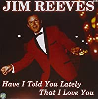 REEVES JIM - HAVE I TOLD YOU LATELY THAT I LOVE YOU (1 CD)