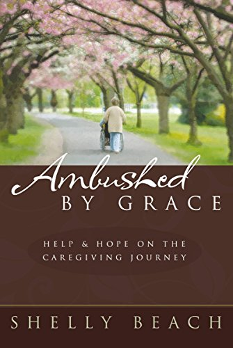 Compare Textbook Prices for Ambushed by Grace: Help and Hope on the Caregiving Journey  ISBN 9781572932425 by Shelly Beach