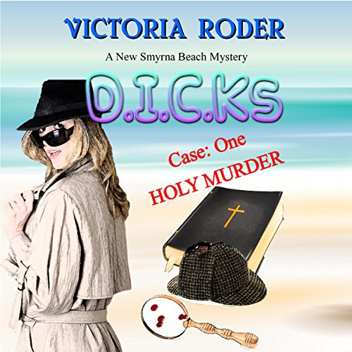 D.I.C.K.s: Case 1: Holy Murder, A New Smyrna Beach Mystery audiobook cover art