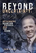 Beyond Uncertainty: Heisenberg, Quantum Physics, and The Bomb (English Edition)