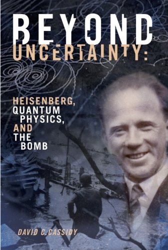 Beyond Uncertainty: Heisenberg, Quantum Physics, and The Bomb