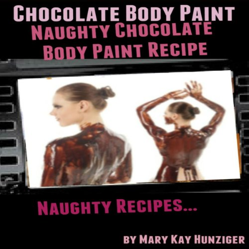 Chocolate Body Paint     Naughty Chocolate Body Paint Recipe (Naughty Recipes)              De :                                                                                                                                 Mary Kay Hunziger                               Lu par :                                                                                                                                 Kaylee West                      Durée : 17 min     Pas de notations     Global 0,0