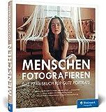 Menschen fotografieren: Inspirierende Projekte für Ihre Porträtfotografie – mit Blitz und...