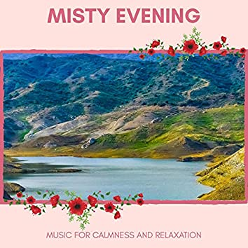 Misty Evening - Music For Calmness And Relaxation